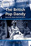 img - for The British Pop Dandy: Masculinity, Popular Music and Culture (Ashgate Popular and Folk Music Series) book / textbook / text book