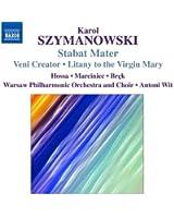 Szymanowski : Stabat Mater - Veni Creator - Litanie à la Vierge Marie