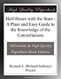 img - for Half-Hours with the Stars - A Plain and Easy Guide to the Knowledge of the Constellations book / textbook / text book