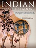 img - for Indian Conquistadors: Indigenous Allies in the Conquest of Mesoamerica book / textbook / text book
