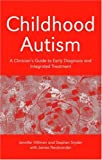Childhood Autism: A Clinician's Guide to Early Diagnosis and Integrated Treatment (0415372607) by Jennifer Hillman