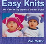 Easy Knits: Learn to Knit the Easy Way Through 10 Simple Projects (1581803990) by Mellor, Zoe