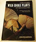 img - for Wild Edible Plants of New England: A Field Guide, Including Poisonous Plants Often Encountered book / textbook / text book