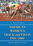 American Women's Track and Field, 1981-2000: A History