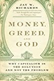 img - for Money, Greed, and God Why Capitalism Is the Solution and Not the Problem by Richards, Jay W. [Harper One,2010] (Paperback) book / textbook / text book