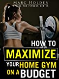 img - for How to Maximize Your Home Gym on a Budget book / textbook / text book