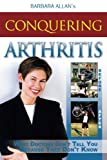 img - for Conquering Arthritis: What Doctors Don't Tell You Because They Don't Know book / textbook / text book