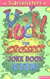 Yuck! the Grossest Joke Book Ever! (Sidesplitters)