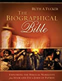 Biographical Bible, The: Exploring the Biblical Narrative from Adam and Eve to John of Patmos