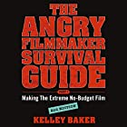 The Angry Filmmaker Survival Guide: Part One, Making the Extreme No-Budget Film Hörbuch von Kelley Baker Gesprochen von: Kelley Baker