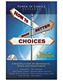 How To Make Better Choices: Creating a Life of Abundance, Peace, and Fulfillment