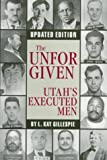 img - for By L. Kay Gillespie The Unforgiven: Utah's Executed Men (Updated Edition) [Paperback] book / textbook / text book