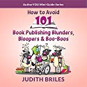 How to Avoid 101 Book Publishing Blunders, Bloopers and Boo-Boos Audiobook by Judith Briles Narrated by Judith Briles