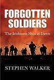 Forgotten Soldiers: The Irishmen Shot at Dawn