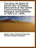 img - for Tractatus de Globis Et Eorum Usu: A Treatise Descriptive of the Globes Constructed by Emery Molyneux book / textbook / text book