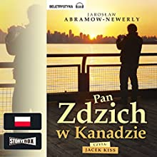 Pan Zdzich w Kanadzie Audiobook by Jaroslaw Abramow-Newerly Narrated by Jacek Kiss