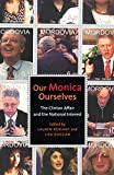 img - for Our Monica, Ourselves: The Clinton Affair and the National Interest (Sexual Cultures) book / textbook / text book