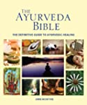The Ayurveda Bible: The Definitive Gu...
