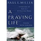 A Praying Life: Connecting With God in a Distracting Worldpar Paul E. Miller