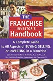 The Franchise Handbook: A Complete Guide to All Aspects of Buying, Selling or Investing in a Franchise