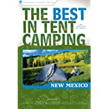 The Best in Tent Camping: New Mexico: A Guide for Car Campers Who Hate RVs, Concrete Slabs, and Loud Portable Stereos (Best Tent Camping) ~ Monte Russ Parr