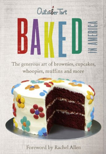 Baked in America: The generous art of brownies, cupcakes, whoopies, muffins and more: The Generous Art of American Baking - Brownies, Cupcakes, Muffins and More