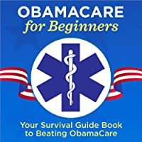 ObamaCare for Beginners: Your Survival Guide Book to Beating ObamaCare (       UNABRIDGED) by  Garamond Press Narrated by Kevin Pierce
