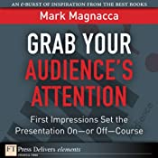 Grab Your Audience's Attention: First Impressions Set the Presentation On - or Off - Course | [Mark Magnacca]