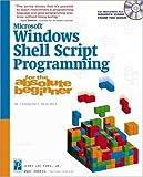 Microsoft Windows Shell Script Programming for the Absolute Beginner (For the Absolute Beginner (Series))