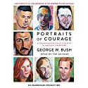 Portraits of Courage: A Commander in Chief's Tribute to America's Warriors Audiobook by George W. Bush, Laura Bush - foreword, Peter Pace - foreword Narrated by George W. Bush