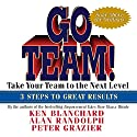 Go Team!: Take Your Team to the Next Level Audiobook by Ken Blanchard, Alan Randolph, Peter Grazier Narrated by Jonathan Marosz