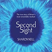 Second Sight: The Inspirational Autobiography of the UK's Only Blind Medium | [Sharon Neill]