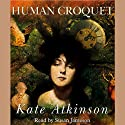 Human Croquet (       UNABRIDGED) by Kate Atkinson Narrated by Susan Jameson