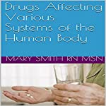 Drugs Affecting Various Systems of the Human Body: Simple Facts You Need to Know, Book 4 | Mary Smith - RN MSN