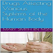 Drugs Affecting Various Systems of the Human Body: Simple Facts You Need to Know, Book 4 (       UNABRIDGED) by Mary Smith - RN MSN Narrated by Trevor Clinger