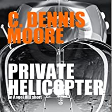 Private Helicopter: An Angel Hill Short Audiobook by C. Dennis Moore Narrated by Curt Campbell
