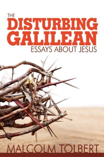 The Disturbing Galilean: Essays about Jesus
