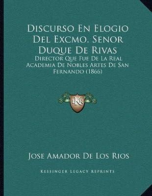 Discurso En Elogio Del Excmo. Senor Duque De Rivas: Director Que Fue De La Real Academia De Nobles Artes De San Fernando (1866) (Spanish Edition)