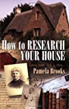 Ms Pamela Brooks How To Research Your House: Every Home Tells a Story...