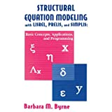 Structural Equation Modeling With Lisrel, Prelis, and Simplis: Basic Concepts, Applications, and Programming (...