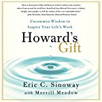 Howard's Gift: Uncommon Wisdom to Inspire Your Life's Work | Eric Sinoway