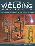 img - for Artisan Welding Projects: 25 Decorative Projects for Hobby Welders book / textbook / text book