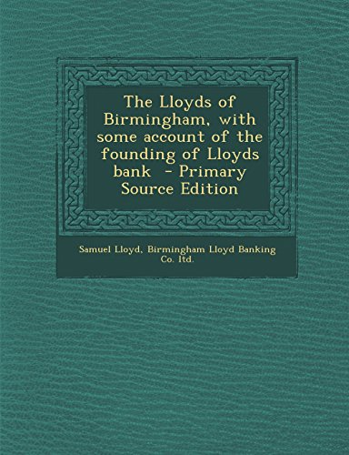 The Lloyds of Birmingham, with Some Account of the Founding of Lloyds Bank - Primary Source Edition