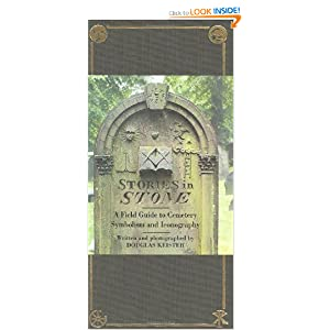 Stories in Stone: A Field Guide to Cemetery Symbolism and Iconography by Douglas Keister