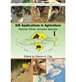 img - for [(GIS Applications in Agriculture: Volume 3: Invasive Species)] [Author: Sharon A. Clay] published on (February, 2011) book / textbook / text book