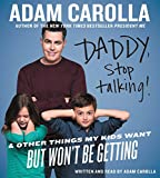 Daddy, Stop Talking! CD: And Other Things My Kids Want But Won't Be Getting