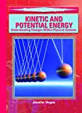 Kinetic and Potential Energy: Understanding Changes Within Physical Systems (Library of Physics)