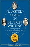 img - for Master Class in Fiction Writing: Techniques from Austen, Hemingway, and Other Greats book / textbook / text book