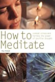 How to Meditate: Combat Stress and Harness the Power of Positive Thought (Pyramid Paperbacks) Paul Roland