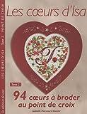 echange, troc Isabelle Haccourt-Vautier - Les coeurs d'Isa : Tome 2, 94 coeurs à broder au point de croix